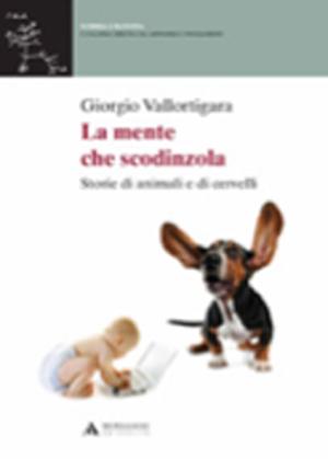 Giorgio Vallortigara – La mente che scodinzola – Storie di animali e di cervelli