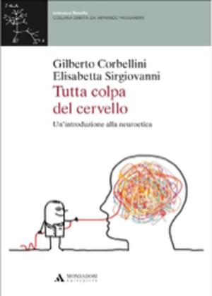 Gilberto Corbellini – Elisabetta Sirgiovanni  Tutta colpa del cervello  Un'introduzione alla neuroetica